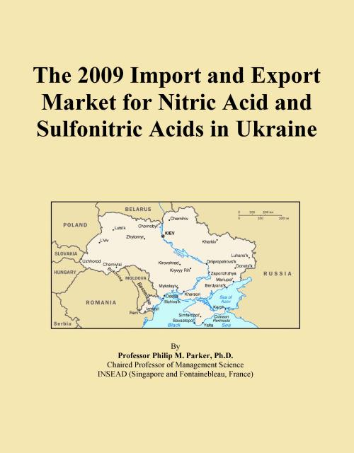 The 2009 Import and Export Market for Nitric Acid and Sulfonitric Acids in Ukraine - Product Image