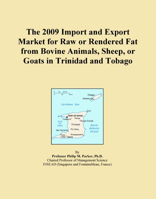 The 2009 Import and Export Market for Raw or Rendered Fat from Bovine Animals, Sheep, or Goats in Trinidad and Tobago - Product Image