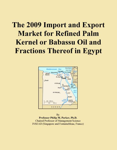 The 2009 Import and Export Market for Refined Palm Kernel or Babassu Oil and Fractions Thereof in Egypt - Product Image