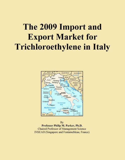 The 2009 Import and Export Market for Trichloroethylene in Italy - Product Image