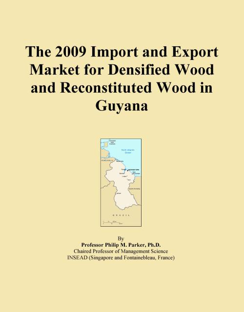 The 2009 Import and Export Market for Densified Wood and Reconstituted Wood in Guyana - Product Image