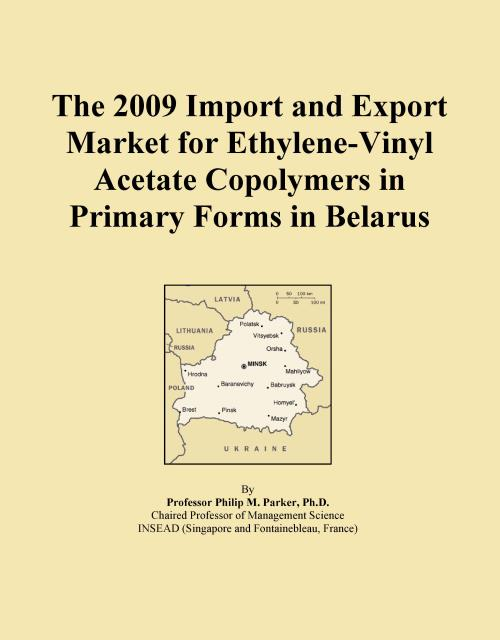 The 2009 Import and Export Market for Ethylene-Vinyl Acetate Copolymers in Primary Forms in Belarus - Product Image