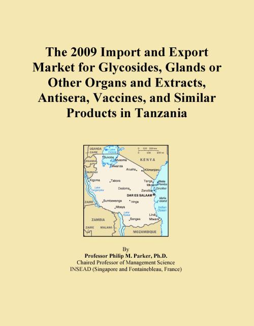 The 2009 Import and Export Market for Glycosides, Glands or Other Organs and Extracts, Antisera, Vaccines, and Similar Products in Tanzania - Product Image