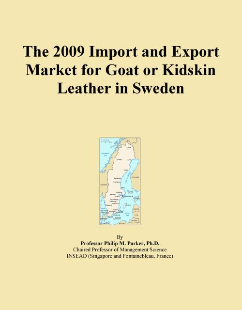The 2009 Import and Export Market for Goat or Kidskin Leather in Sweden - Product Image