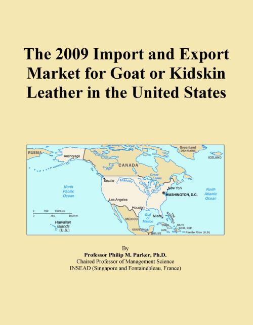 The 2009 Import and Export Market for Goat or Kidskin Leather in the United States - Product Image