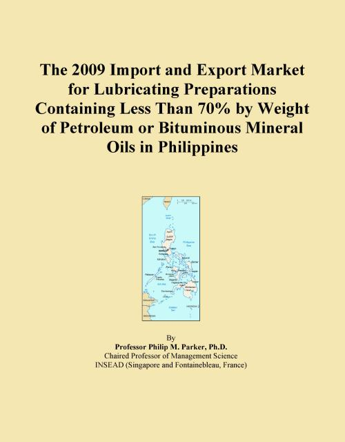 The 2009 Import and Export Market for Lubricating Preparations Containing Less Than 70% by Weight of Petroleum or Bituminous Mineral Oils in Philippines - Product Image