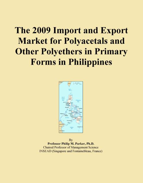 The 2009 Import and Export Market for Polyacetals and Other Polyethers in Primary Forms in Philippines - Product Image