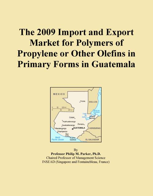 The 2009 Import and Export Market for Polymers of Propylene or Other Olefins in Primary Forms in Guatemala - Product Image