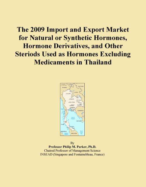 The 2009 Import and Export Market for Natural or Synthetic Hormones, Hormone Derivatives, and Other Steriods Used as Hormones Excluding Medicaments in Thailand - Product Image