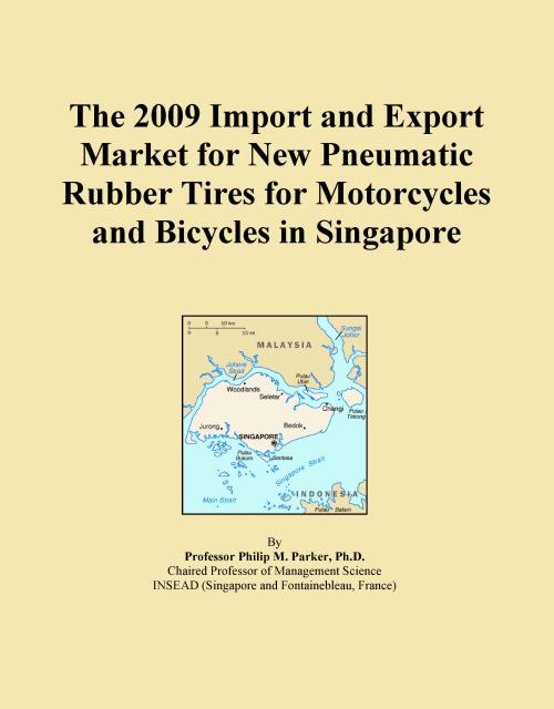 The 2009 Import and Export Market for New Pneumatic Rubber Tires for Motorcycles and Bicycles in Singapore - Product Image