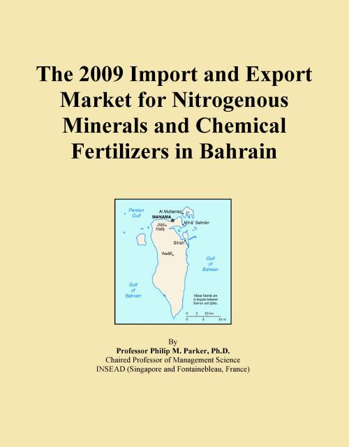 The 2009 Import and Export Market for Nitrogenous Minerals and Chemical Fertilizers in Bahrain - Product Image