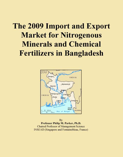 The 2009 Import and Export Market for Nitrogenous Minerals and Chemical Fertilizers in Bangladesh - Product Image