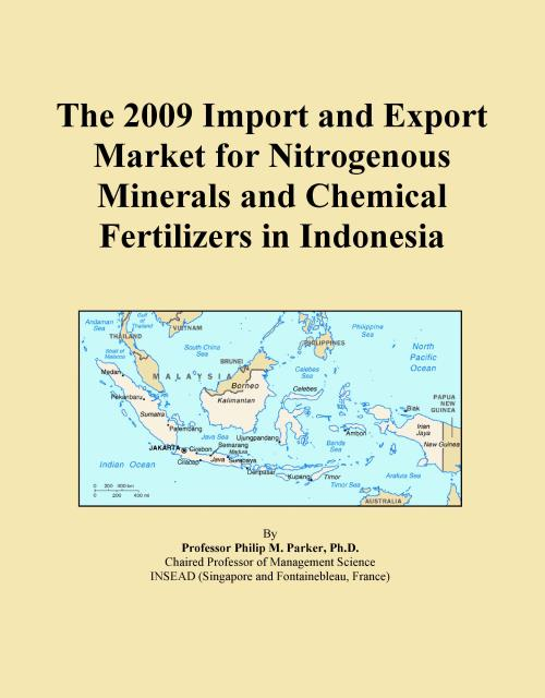 The 2009 Import and Export Market for Nitrogenous Minerals and Chemical Fertilizers in Indonesia - Product Image