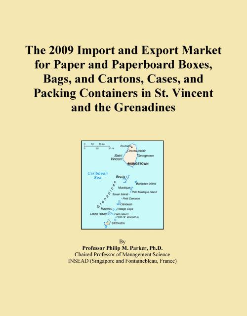 The 2009 Import and Export Market for Paper and Paperboard Boxes, Bags, and Cartons, Cases, and Packing Containers in St. Vincent and the Grenadines - Product Image