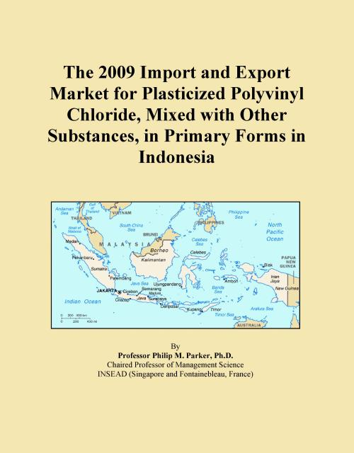 The 2009 Import and Export Market for Plasticized Polyvinyl Chloride, Mixed with Other Substances, in Primary Forms in Indonesia - Product Image