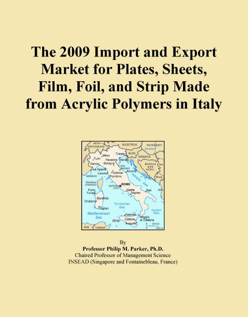 The 2009 Import and Export Market for Plates, Sheets, Film, Foil, and Strip Made from Acrylic Polymers in Italy - Product Image