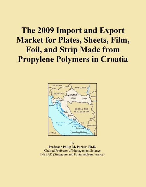 The 2009 Import and Export Market for Plates, Sheets, Film, Foil, and Strip Made from Propylene Polymers in Croatia - Product Image