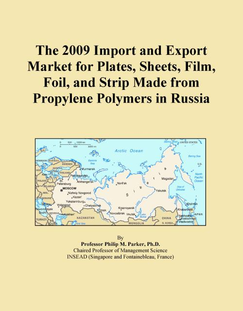 The 2009 Import and Export Market for Plates, Sheets, Film, Foil, and Strip Made from Propylene Polymers in Russia - Product Image