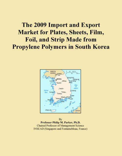 The 2009 Import and Export Market for Plates, Sheets, Film, Foil, and Strip Made from Propylene Polymers in South Korea - Product Image
