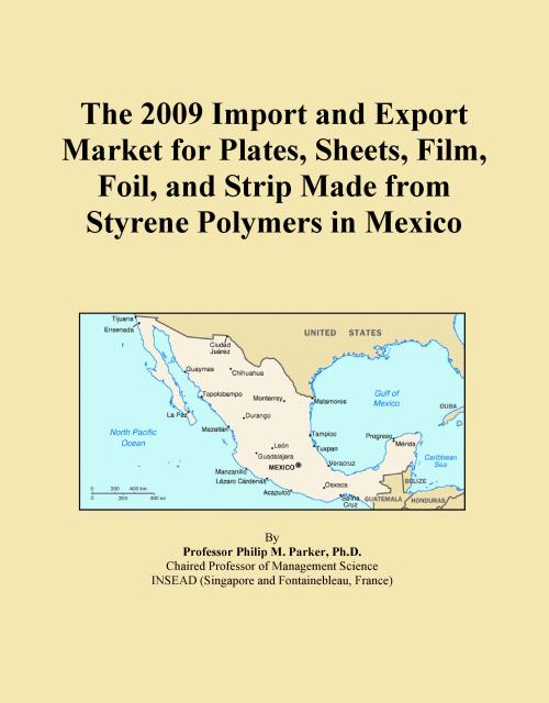 The 2009 Import and Export Market for Plates, Sheets, Film, Foil, and Strip Made from Styrene Polymers in Mexico - Product Image