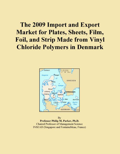 The 2009 Import and Export Market for Plates, Sheets, Film, Foil, and Strip Made from Vinyl Chloride Polymers in Denmark - Product Image