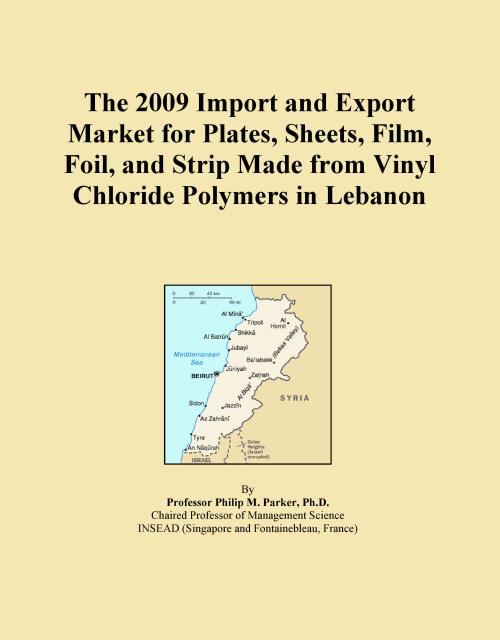 The 2009 Import and Export Market for Plates, Sheets, Film, Foil, and Strip Made from Vinyl Chloride Polymers in Lebanon - Product Image