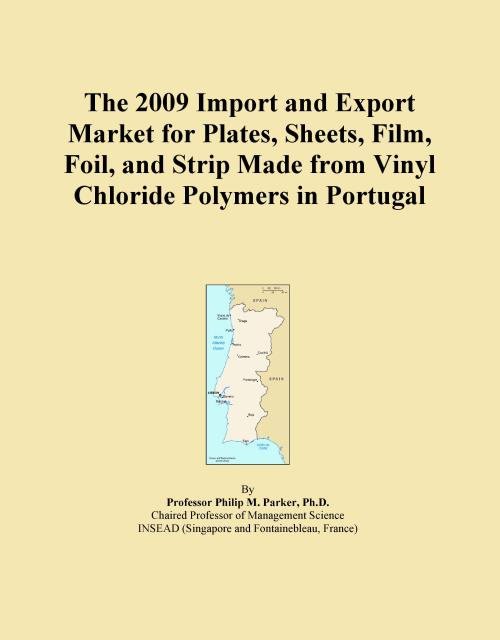 The 2009 Import and Export Market for Plates, Sheets, Film, Foil, and Strip Made from Vinyl Chloride Polymers in Portugal - Product Image