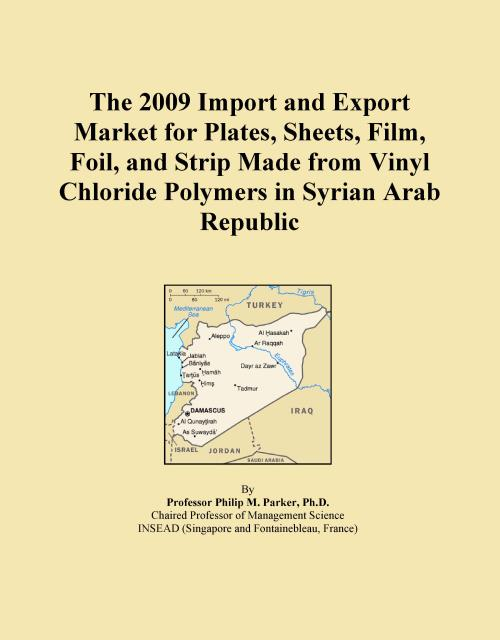 The 2009 Import and Export Market for Plates, Sheets, Film, Foil, and Strip Made from Vinyl Chloride Polymers in Syrian Arab Republic - Product Image