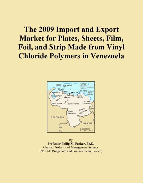 The 2009 Import and Export Market for Plates, Sheets, Film, Foil, and Strip Made from Vinyl Chloride Polymers in Venezuela - Product Image