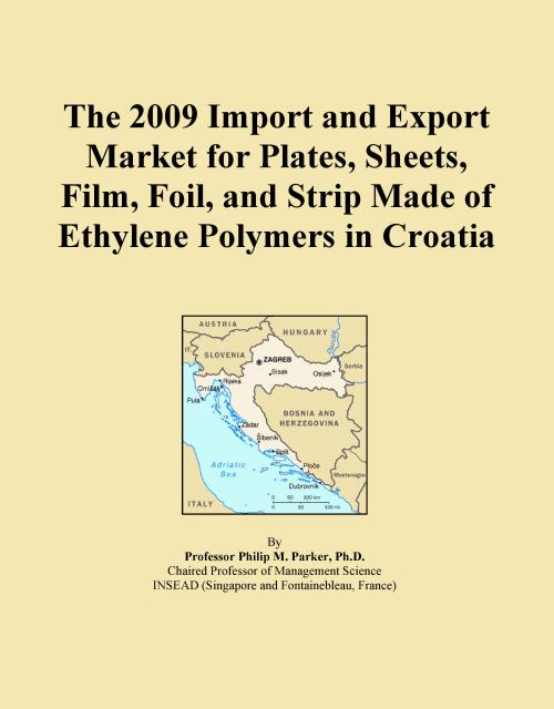 The 2009 Import and Export Market for Plates, Sheets, Film, Foil, and Strip Made of Ethylene Polymers in Croatia - Product Image