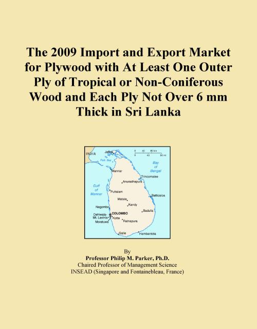 The 2009 Import and Export Market for Plywood with At Least One Outer Ply of Tropical or Non-Coniferous Wood and Each Ply Not Over 6 mm Thick in Sri Lanka - Product Image