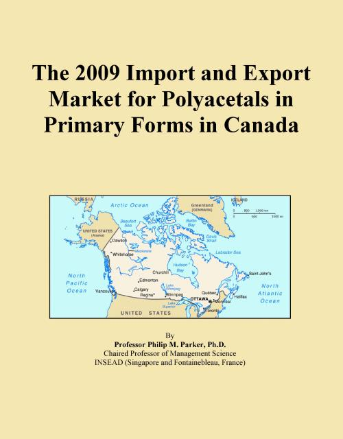 The 2009 Import and Export Market for Polyacetals in Primary Forms in Canada - Product Image