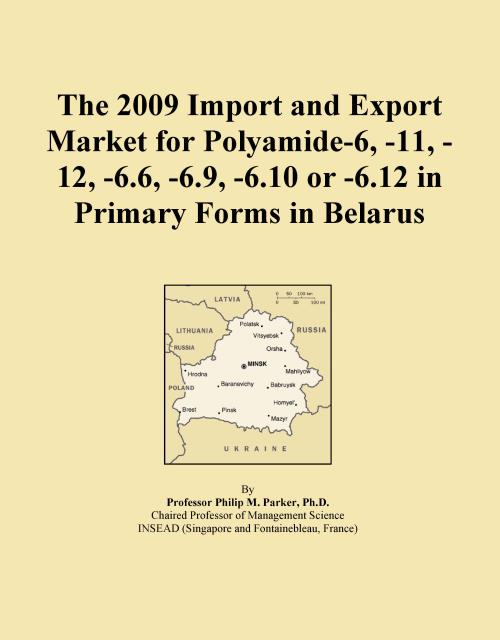 The 2009 Import and Export Market for Polyamide-6, -11, -12, -6.6, -6.9, -6.10 or -6.12 in Primary Forms in Belarus - Product Image