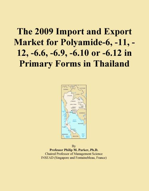 The 2009 Import and Export Market for Polyamide-6, -11, -12, -6.6, -6.9, -6.10 or -6.12 in Primary Forms in Thailand - Product Image