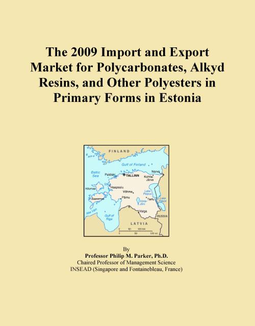 The 2009 Import and Export Market for Polycarbonates, Alkyd Resins, and Other Polyesters in Primary Forms in Estonia - Product Image