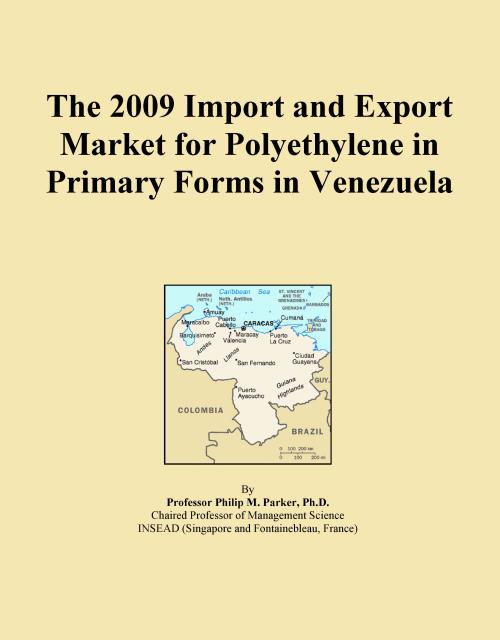 The 2009 Import and Export Market for Polyethylene in Primary Forms in Venezuela - Product Image