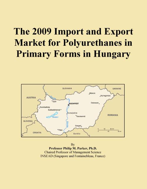 The 2009 Import and Export Market for Polyurethanes in Primary Forms in Hungary - Product Image