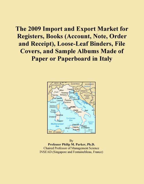 The 2009 Import and Export Market for Registers, Books (Account, Note, Order and Receipt), Loose-Leaf Binders, File Covers, and Sample Albums Made of Paper or Paperboard in Italy - Product Image