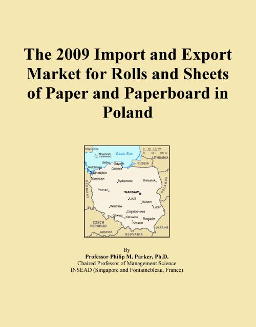 The 2009 Import and Export Market for Rolls and Sheets of Paper and Paperboard in Poland - Product Image