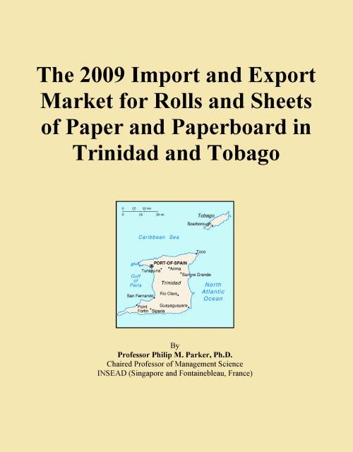 The 2009 Import and Export Market for Rolls and Sheets of Paper and Paperboard in Trinidad and Tobago - Product Image