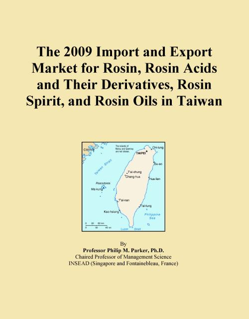 The 2009 Import and Export Market for Rosin, Rosin Acids and Their Derivatives, Rosin Spirit, and Rosin Oils in Taiwan - Product Image
