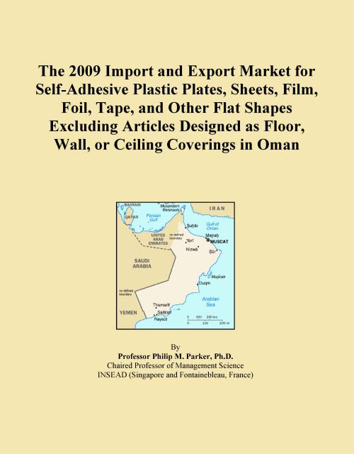 The 2009 Import and Export Market for Self-Adhesive Plastic Plates, Sheets, Film, Foil, Tape, and Other Flat Shapes Excluding Articles Designed as Floor, Wall, or Ceiling Coverings in Oman - Product Image