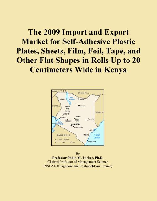 The 2009 Import and Export Market for Self-Adhesive Plastic Plates, Sheets, Film, Foil, Tape, and Other Flat Shapes in Rolls Up to 20 Centimeters Wide in Kenya - Product Image