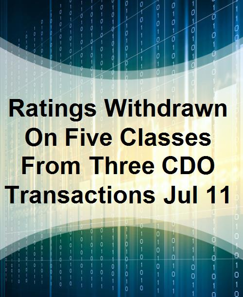 Ratings Withdrawn On Five Classes From Three CDO Transactions Jul 11 - Product Image
