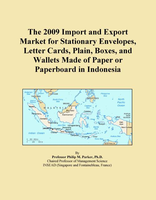The 2009 Import and Export Market for Stationary Envelopes, Letter Cards, Plain, Boxes, and Wallets Made of Paper or Paperboard in Indonesia - Product Image
