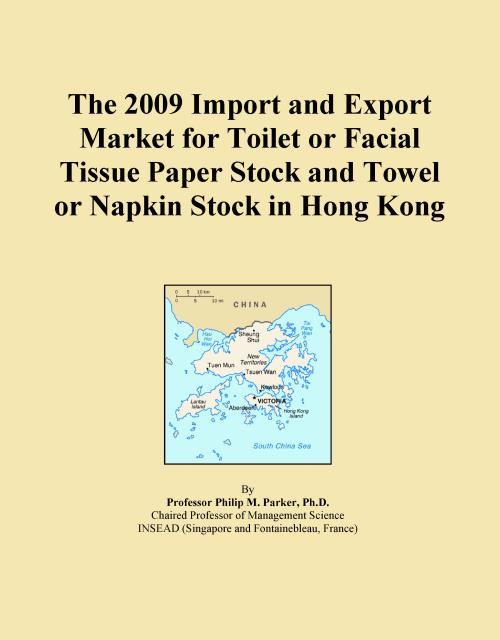 The 2009 Import and Export Market for Toilet or Facial Tissue Paper Stock and Towel or Napkin Stock in Hong Kong - Product Image