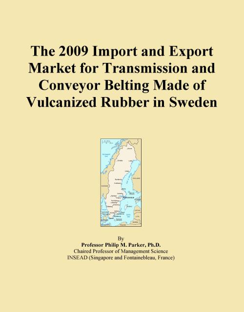The 2009 Import and Export Market for Transmission and Conveyor Belting Made of Vulcanized Rubber in Sweden - Product Image