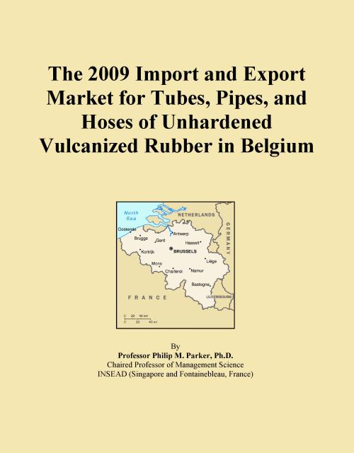 The 2009 Import and Export Market for Tubes, Pipes, and Hoses of Unhardened Vulcanized Rubber in Belgium - Product Image
