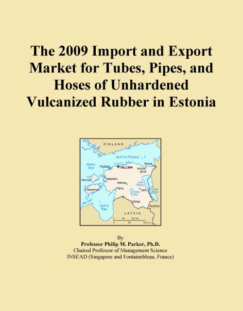 The 2009 Import and Export Market for Tubes, Pipes, and Hoses of Unhardened Vulcanized Rubber in Estonia - Product Image