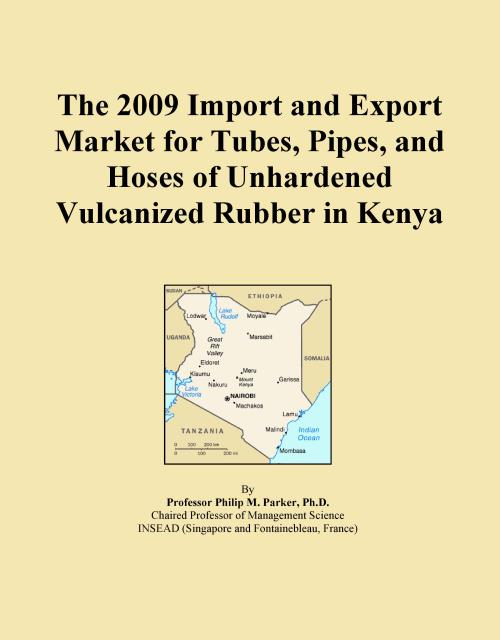 The 2009 Import and Export Market for Tubes, Pipes, and Hoses of Unhardened Vulcanized Rubber in Kenya - Product Image